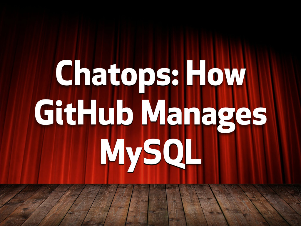 Chatops: How GitHub Manages MySQL