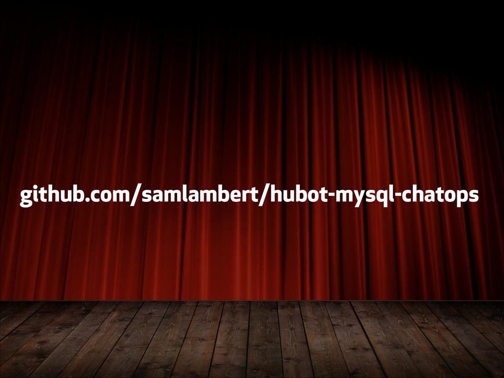 github.com/samlambert/hubot-mysql-chatops