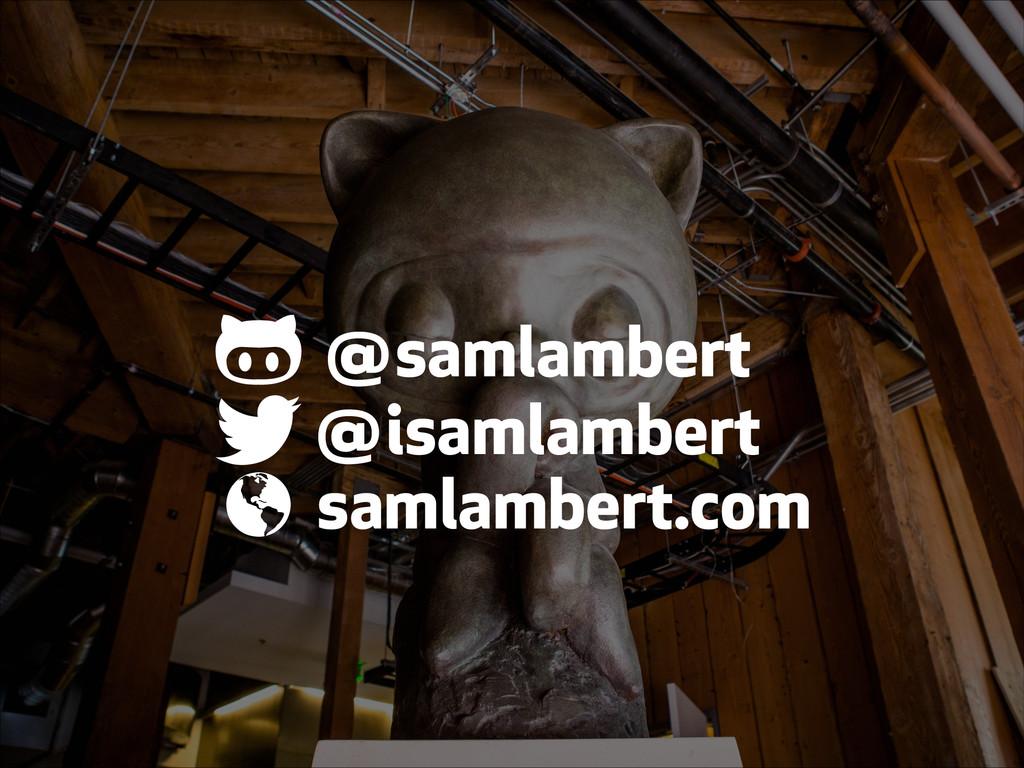 """@samlambert @isamlambert samlambert.com """" # !"""