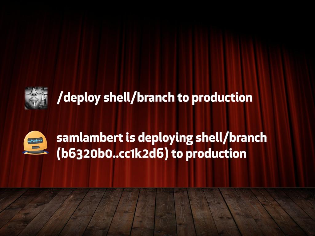 /deploy shell/branch to production samlambert i...