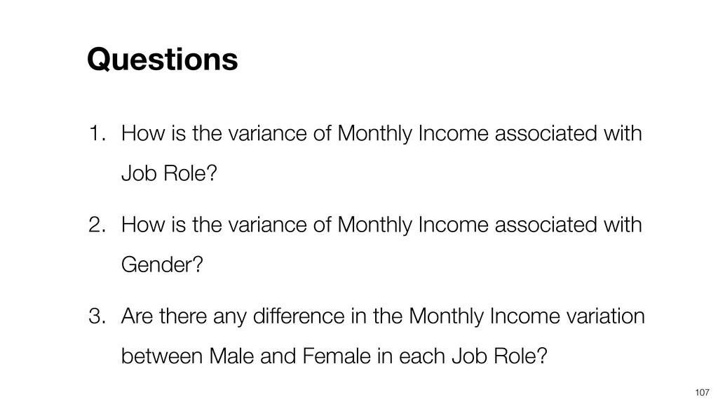 107 1. How is the variance of Monthly Income as...