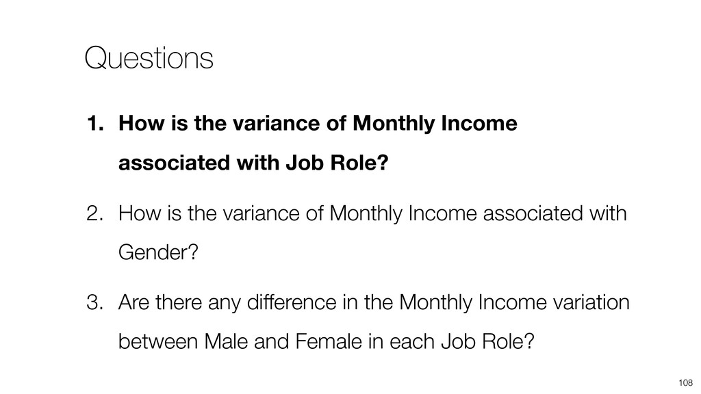108 1. How is the variance of Monthly Income as...