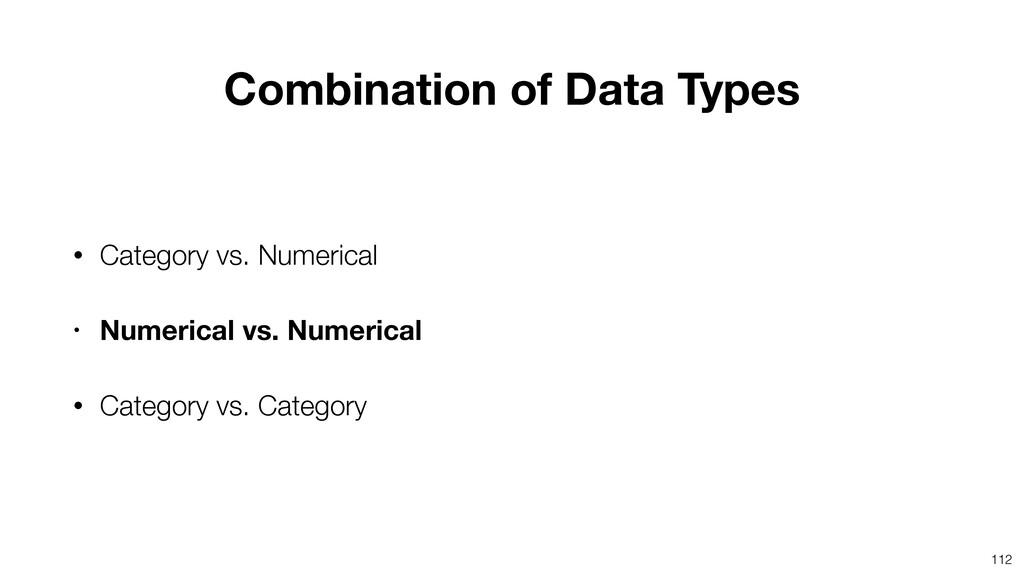 112 • Category vs. Numerical • Numerical vs. Nu...