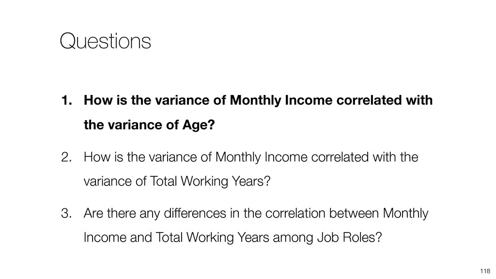 118 1. How is the variance of Monthly Income co...