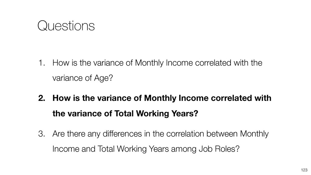 123 1. How is the variance of Monthly Income co...