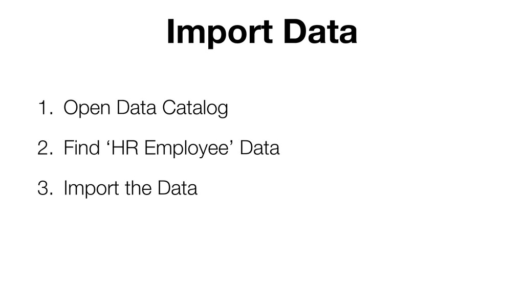 1. Open Data Catalog 2. Find 'HR Employee' Data...