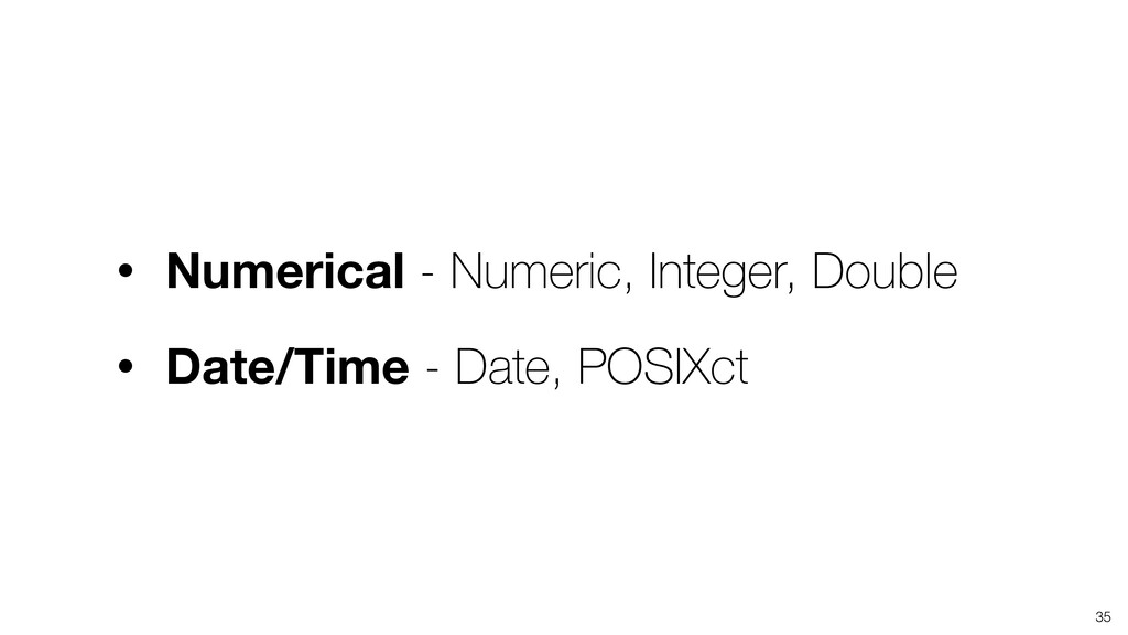 • Numerical - Numeric, Integer, Double • Date/T...