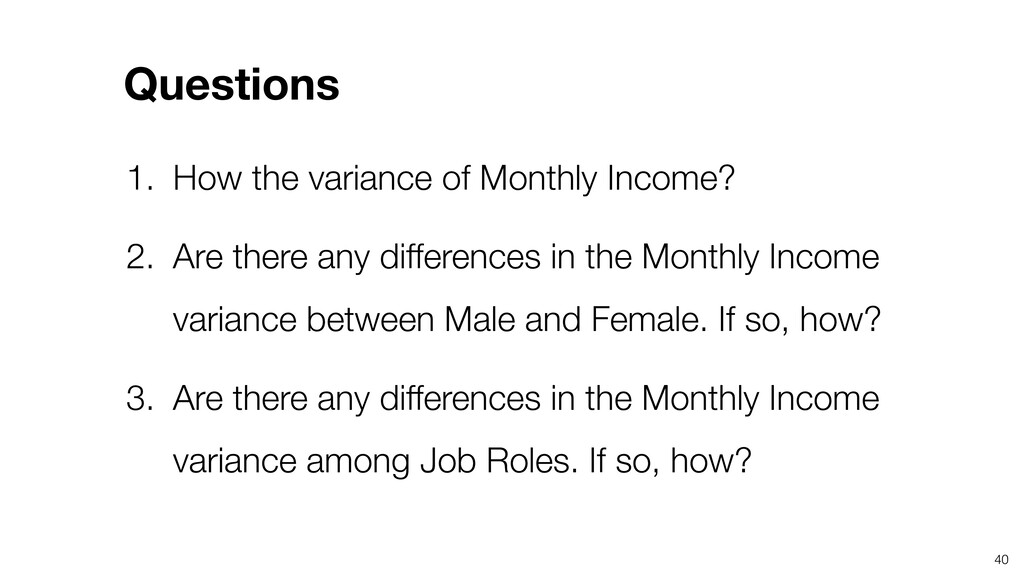40 1. How the variance of Monthly Income? 2. Ar...
