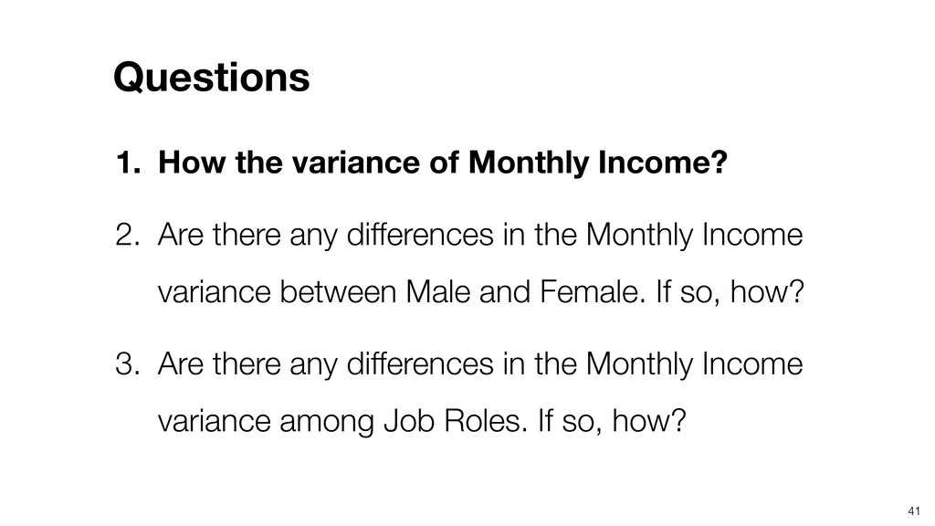 41 1. How the variance of Monthly Income? 2. Ar...