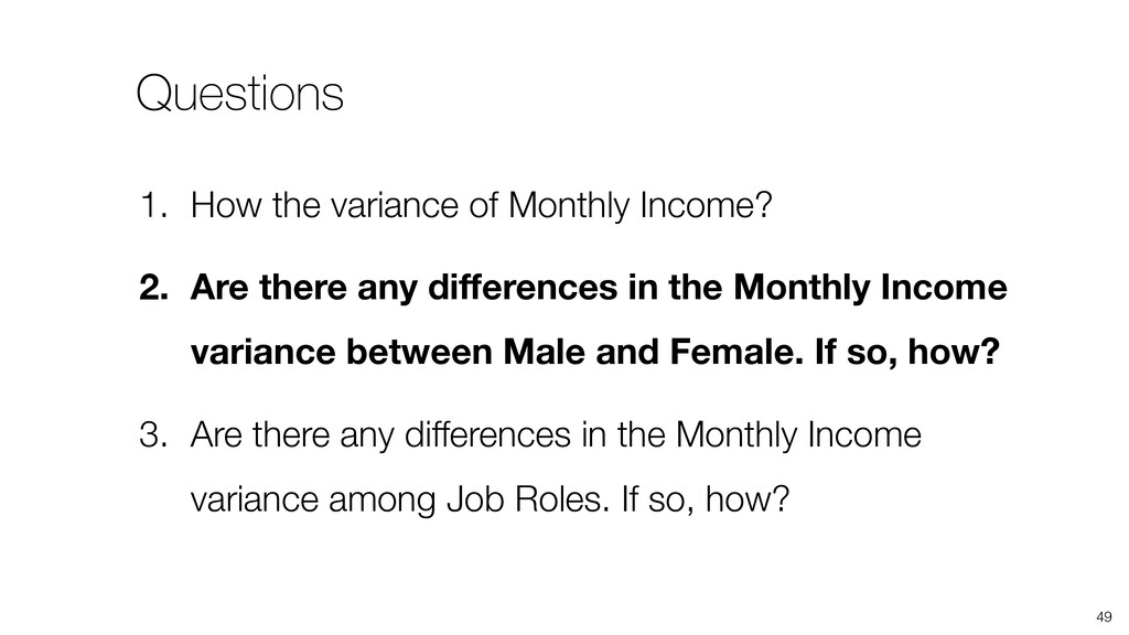 49 1. How the variance of Monthly Income? 2. Ar...