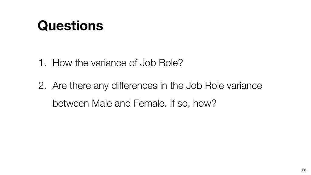 66 1. How the variance of Job Role? 2. Are ther...