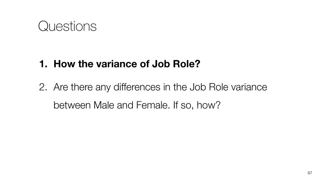 67 1. How the variance of Job Role? 2. Are ther...