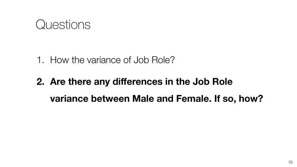 70 1. How the variance of Job Role? 2. Are ther...
