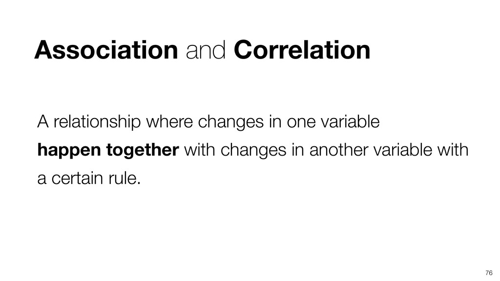 76 A relationship where changes in one variable...