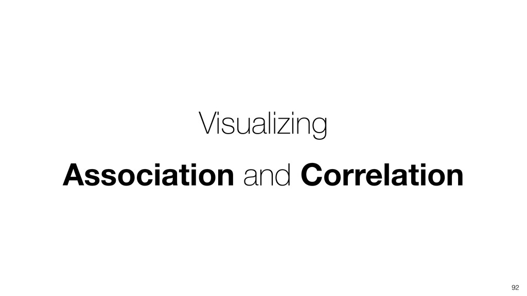 Visualizing Association and Correlation 92