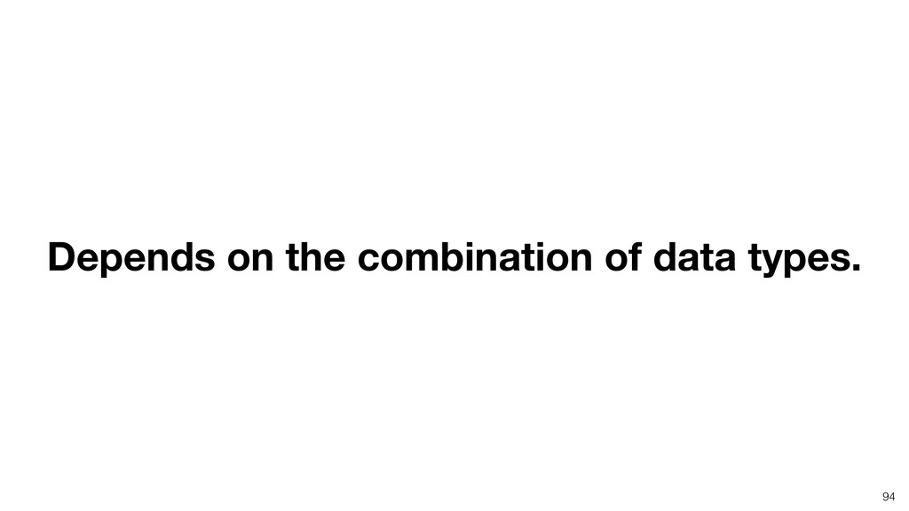 94 Depends on the combination of data types.