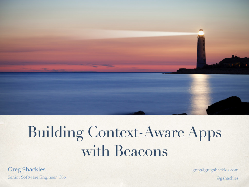Building Context-Aware Apps with Beacons Greg S...