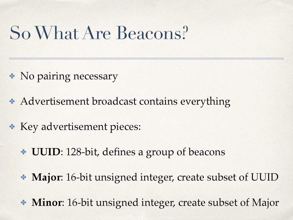 So What Are Beacons? ✤ No pairing necessary ✤ A...