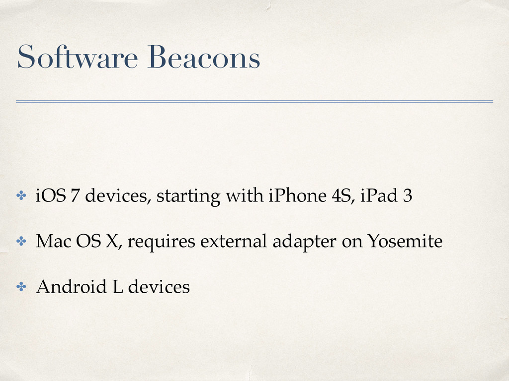 Software Beacons ✤ iOS 7 devices, starting with...