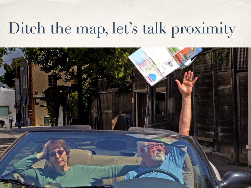 Ditch the map, let's talk proximity