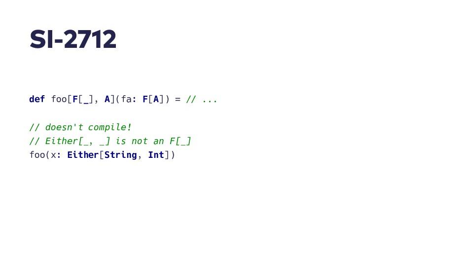 S I - 2 7 1 2 def foo[F[_], A](fa: F[A]) = // ....