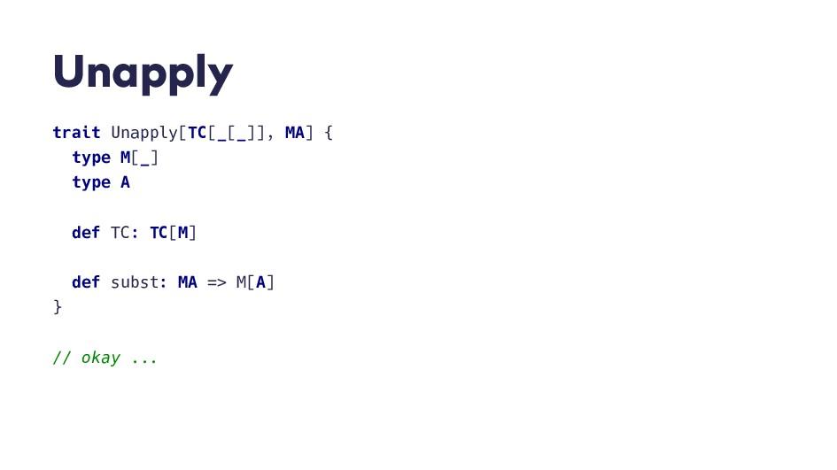 U n a p p l y trait Unapply[TC[_[_]], MA] { typ...