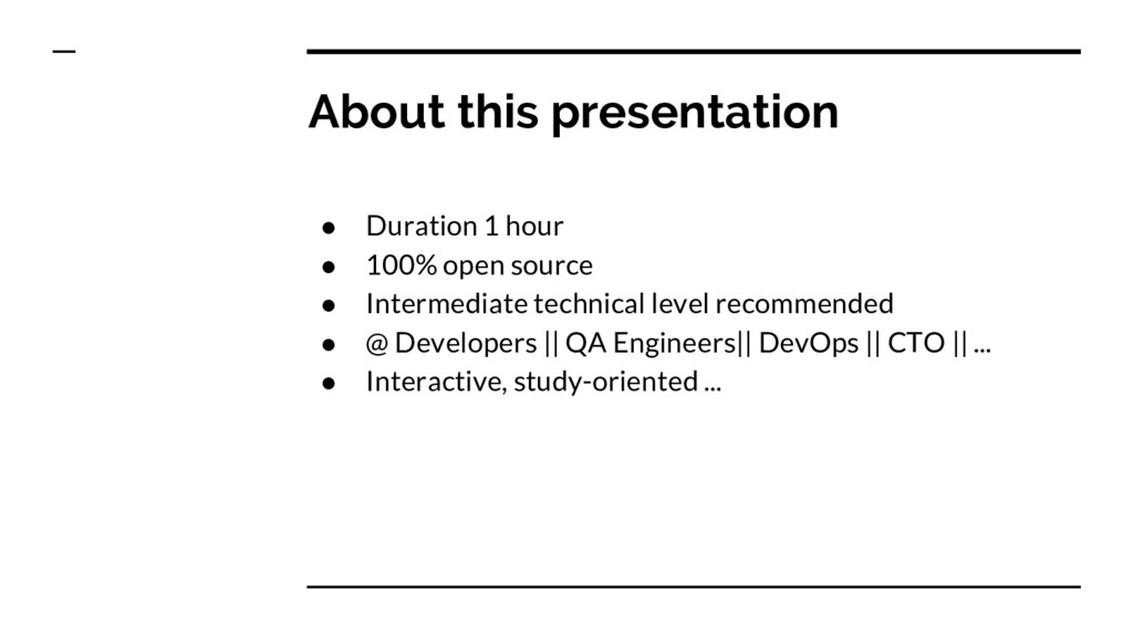 About this presentation ● Duration 1 hour ● 100...