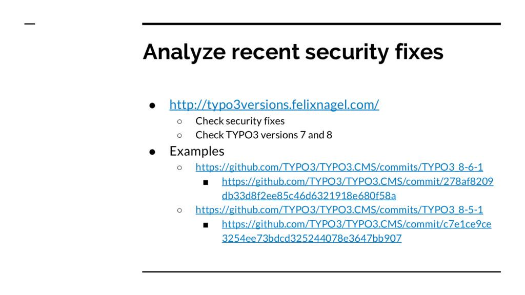 Analyze recent security fixes ● http://typo3ver...