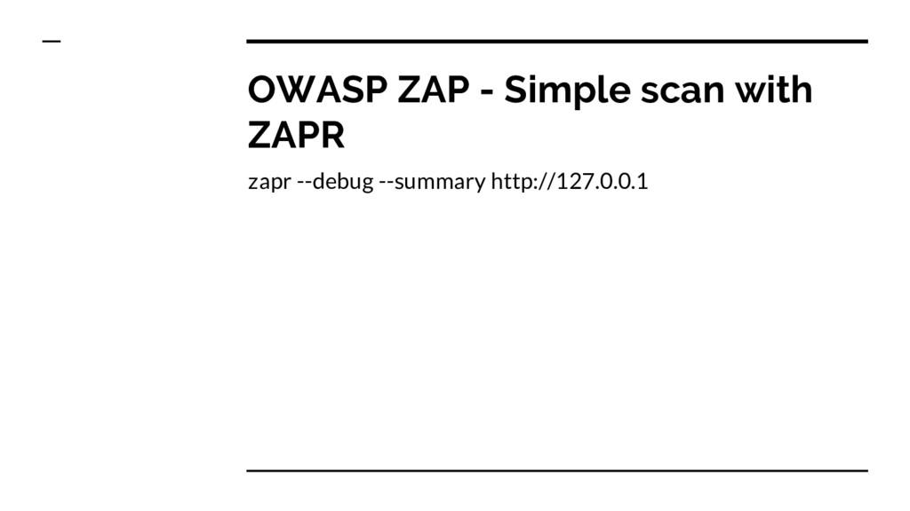 OWASP ZAP - Simple scan with ZAPR zapr --debug ...