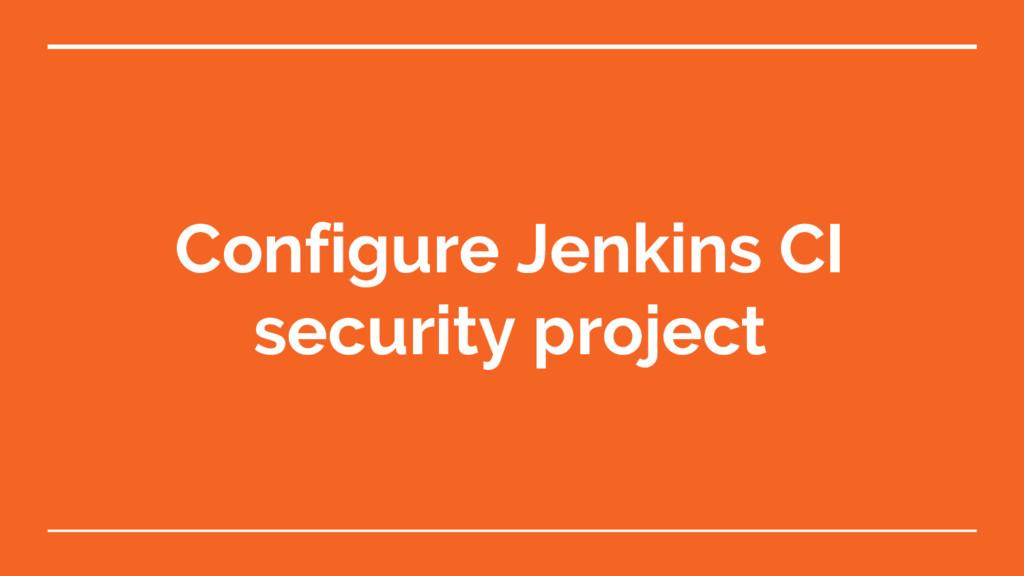 Configure Jenkins CI security project