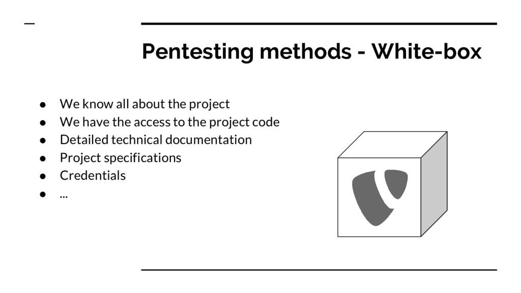 Pentesting methods - White-box ● We know all ab...