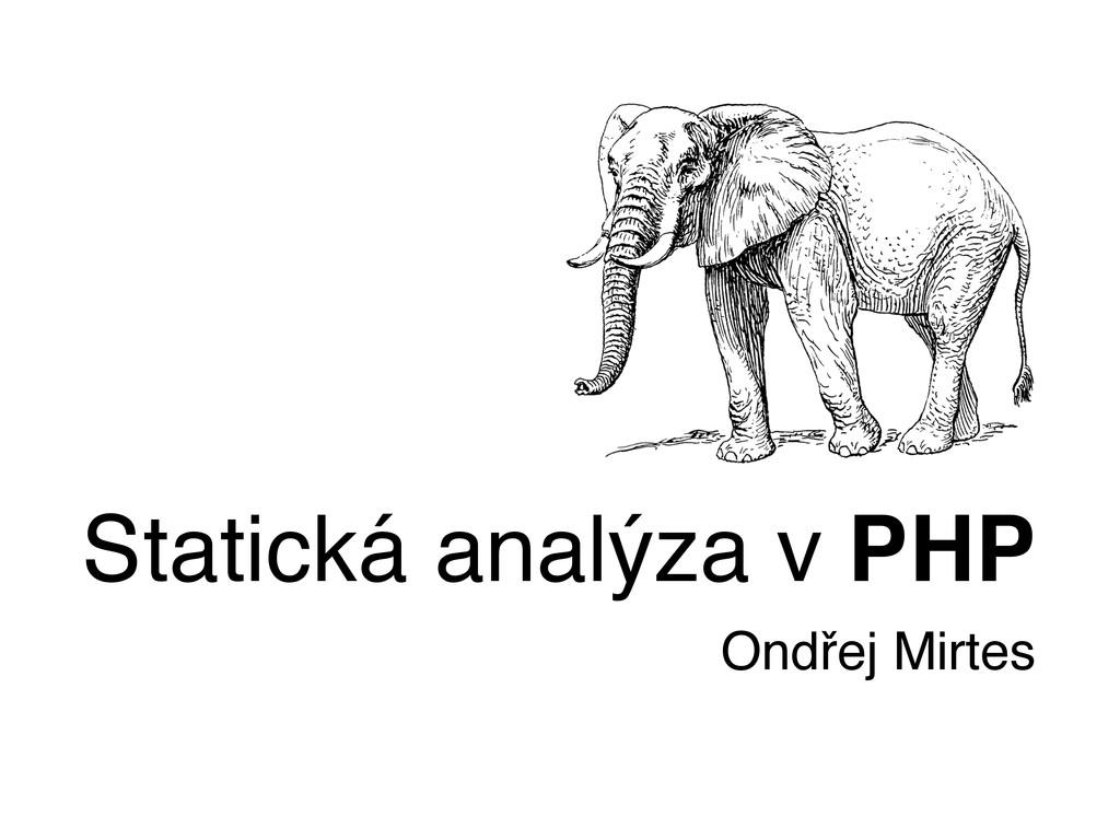 Statická analýza v PHP Ondřej Mirtes