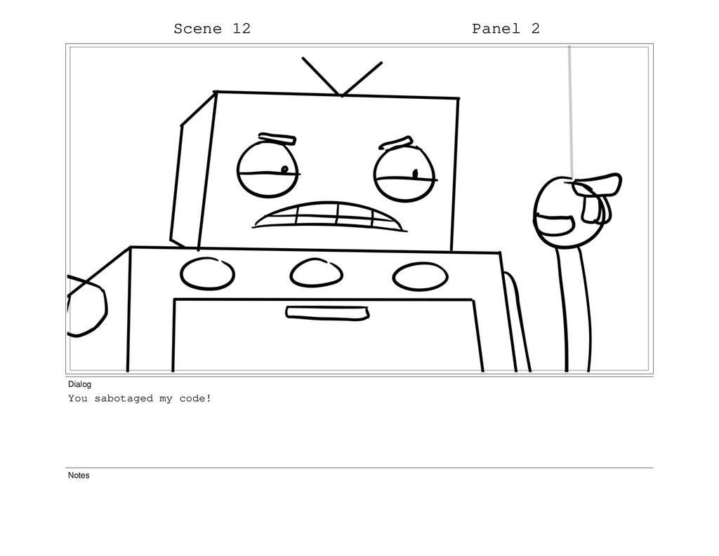 Scene 12 Panel 2 Dialog You sabotaged my code! ...