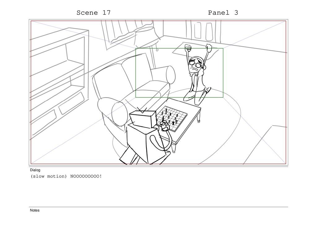 Scene 17 Panel 3 Dialog (slow motion) NOOOOOOOO...