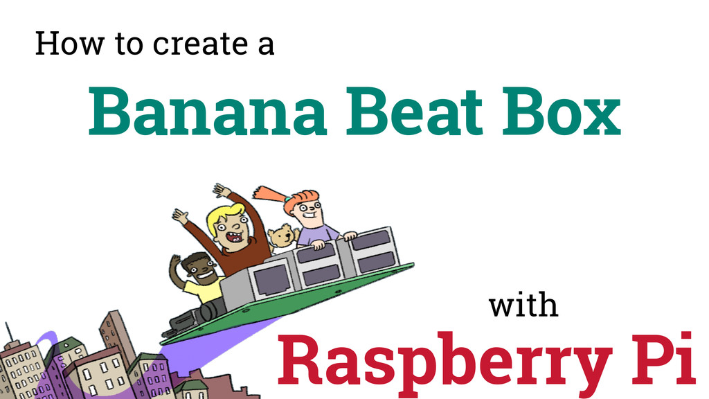 with Banana Beat Box Raspberry Pi How to create...