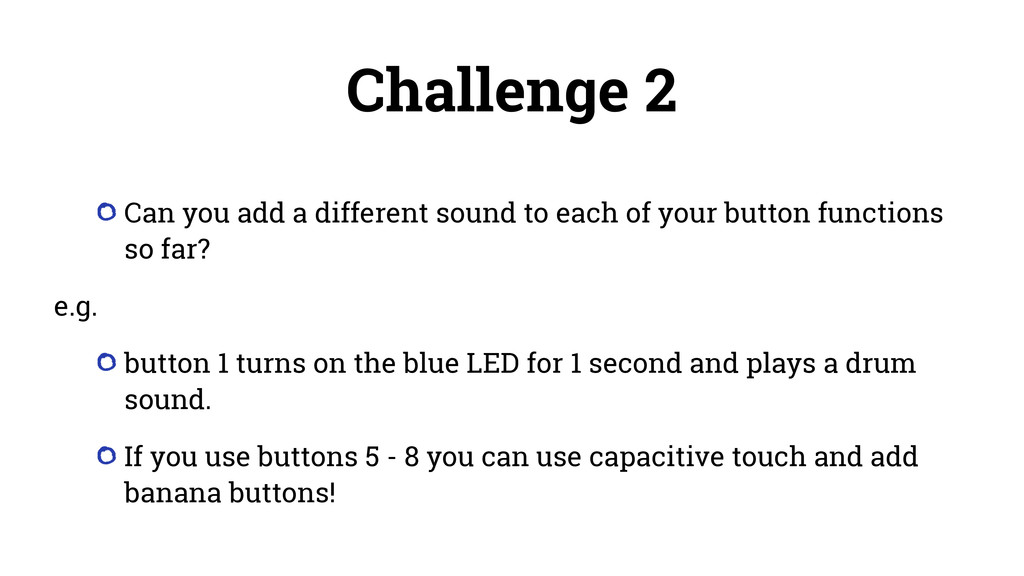 Challenge 2 Can you add a different sound to ea...