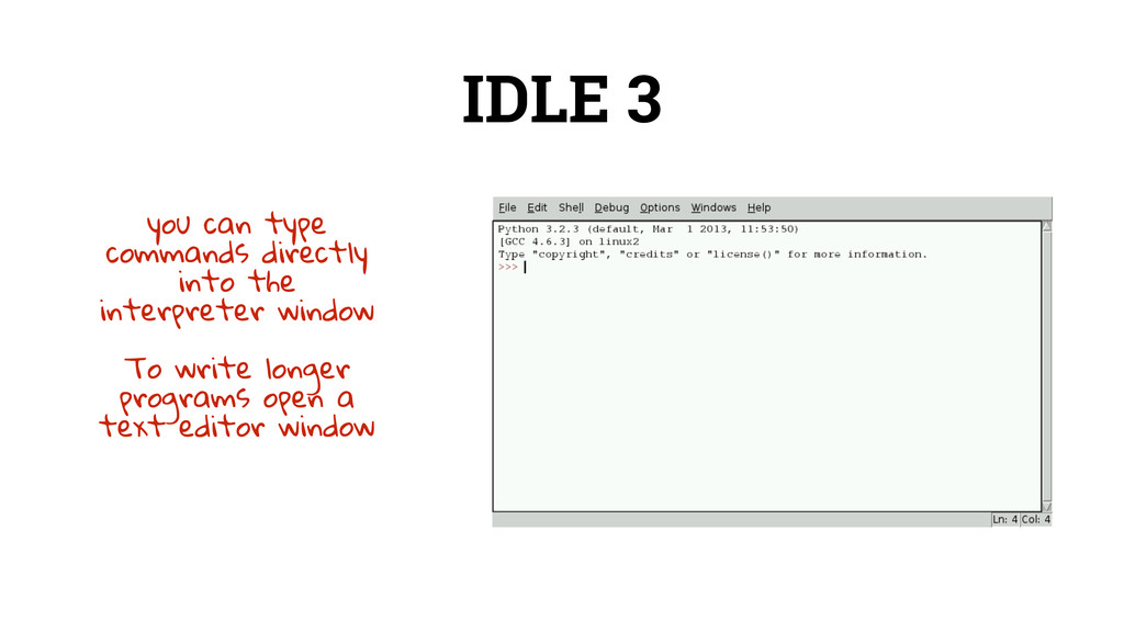 IDLE 3 you can type commands directly into the ...