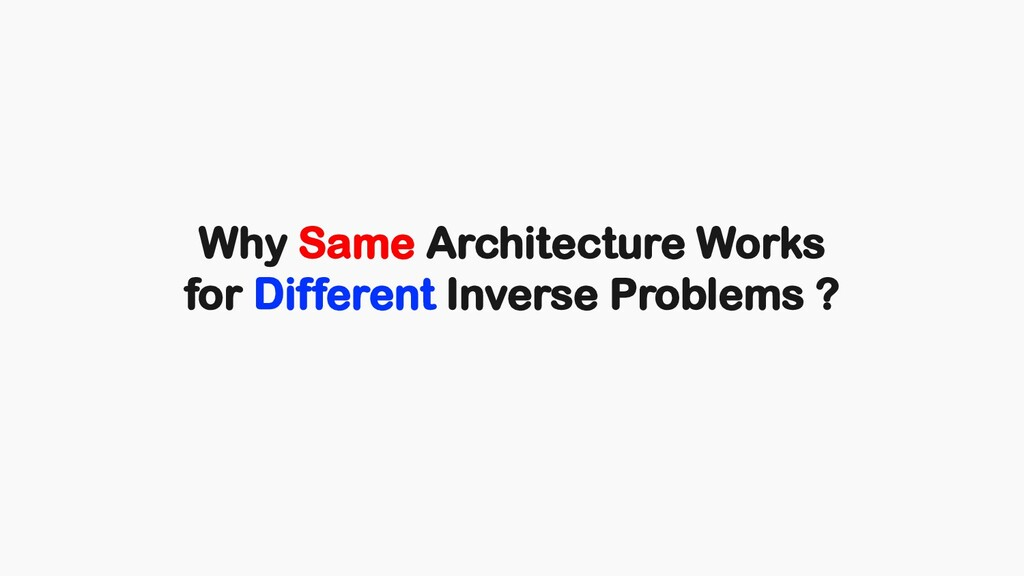 Why Same Architecture Works for Different Inver...