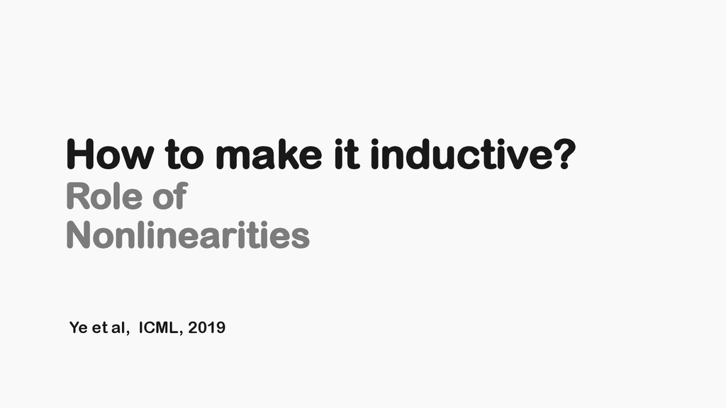 Ye et al, ICML, 2019 How to make it inductive? ...