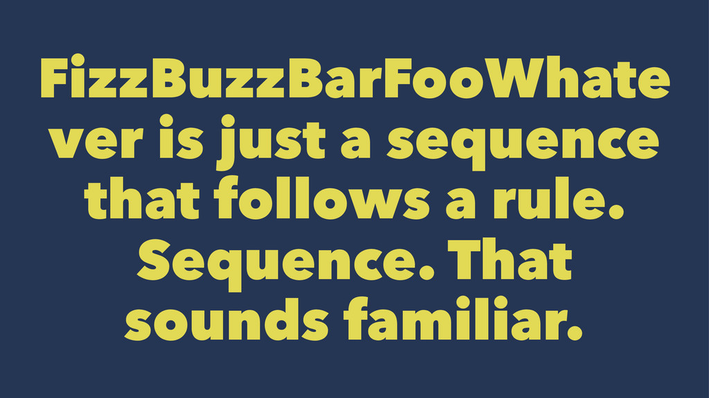 FizzBuzzBarFooWhate ver is just a sequence that...