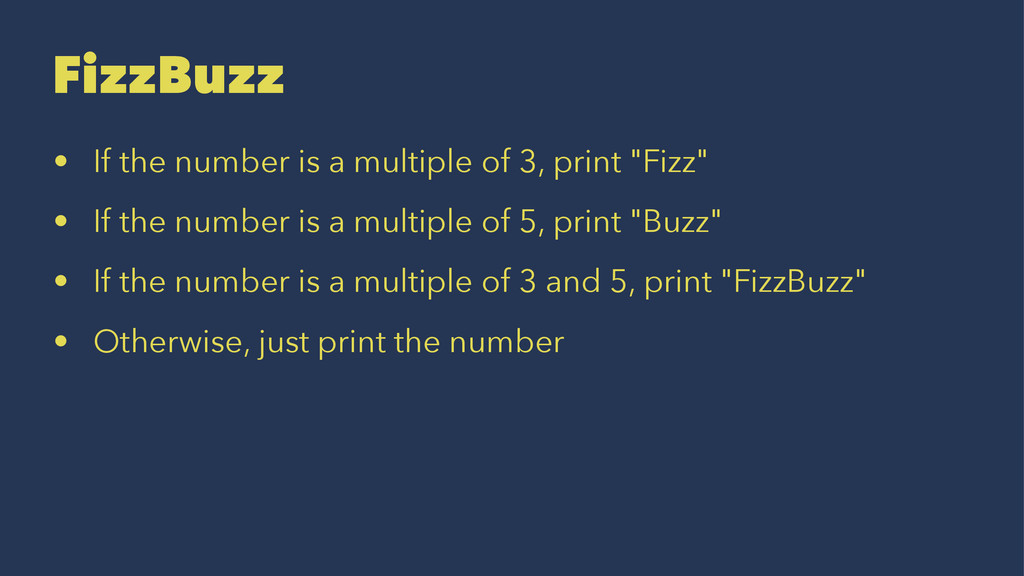 FizzBuzz • If the number is a multiple of 3, pr...