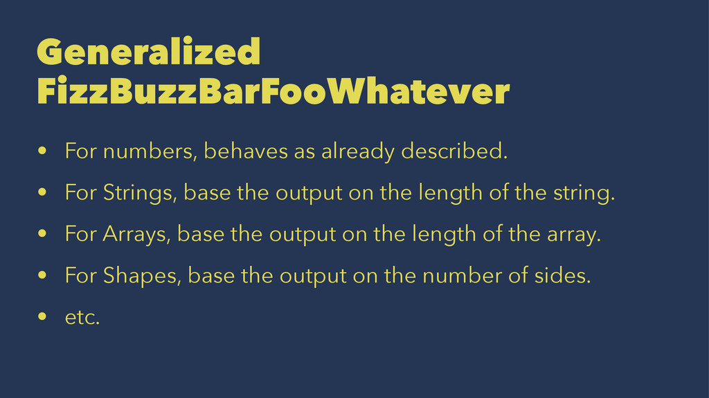 Generalized FizzBuzzBarFooWhatever • For number...