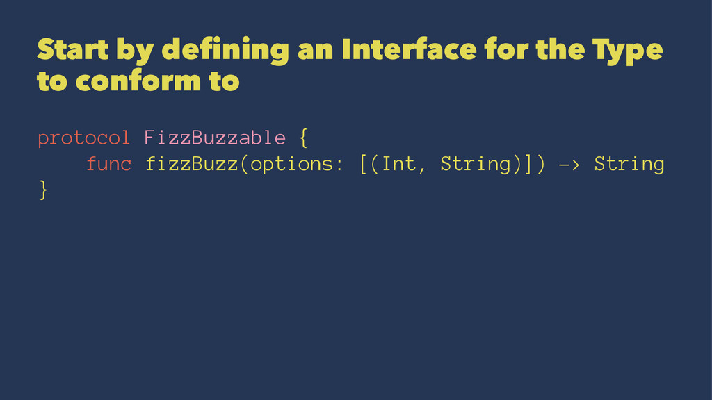 Start by defining an Interface for the Type to ...