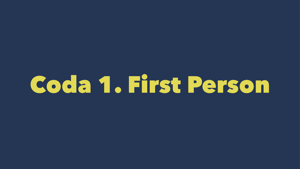 Coda 1. First Person
