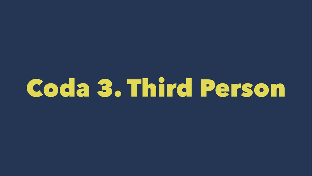 Coda 3. Third Person