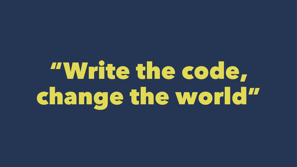 """Write the code, change the world"""