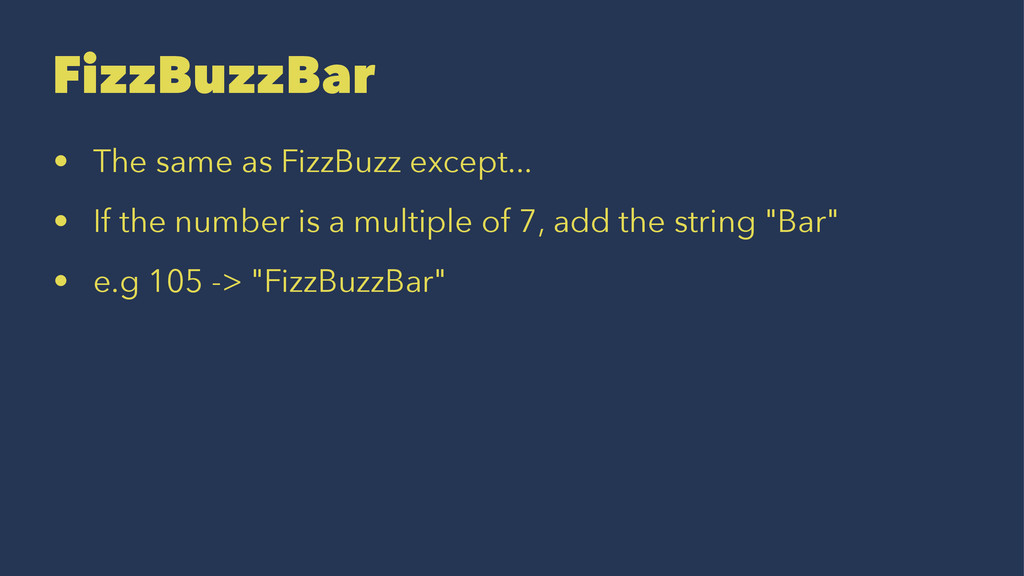 FizzBuzzBar • The same as FizzBuzz except... • ...