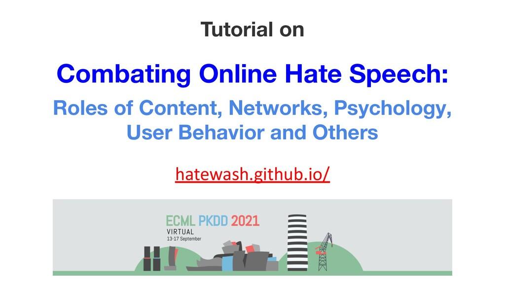 Tutorial on Combating Online Hate Speech: Roles...
