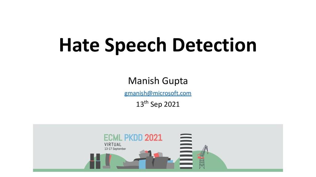 Hate Speech Detection Manish Gupta gmanish@micr...