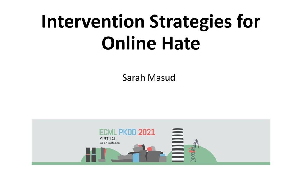 Intervention Strategies for Online Hate Sarah M...
